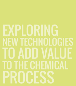 EXPLORING  NEW TECHNOLOGY  TO ADD VALUE TO THE CHEMICAL PROCESS