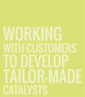 WORKING WITH CUSTOMERS TO DEVELOP TAILOR-MADE CATALYSTS